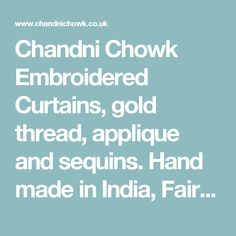 Chandni Chowk Embroidered Curtains, gold thread, applique and sequins. Hand made in India, Fair Trade Curtains.