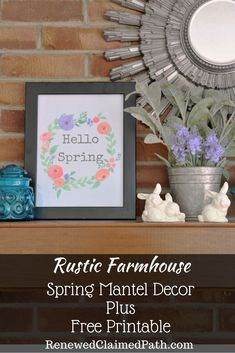 Rustic Farmhouse Spring Mantel Decor Plus Free Printable