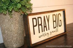 Pray Big worry small wood sign mini sign by WahlToWallWordLove Diy Wood Signs, Pallet Signs, Best Woodworking Tools, Woodworking Classes, Woodworking Bed, Woodworking Projects, Inspirational Wall Art, Stencil Painting, Sign Painting