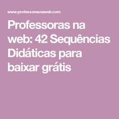 Professoras na web: 42 Sequências Didáticas para baixar grátis
