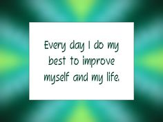 """Daily Affirmation for July 10, 2014  #affirmation  #inspiration - """"Every day I do my best to improve myself and my life."""""""