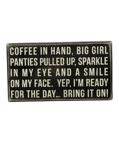 'Coffee in Hand' Box Sign- this made me smile this morning. I think I need it for the desk at my next job :-)