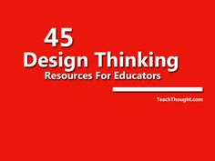 45 Design Thinking Resources For Educators