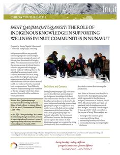 "Inuit Qaujimajatuqangit (IQ): The role of Indigenous knowledge in supporting wellness in Inuit communities in Nunavut - IQ is the term used to describe Inuit epistemology. The term translates directly as ""that which Inuit have always known to be true."" This fact sheet explores the relevance of Inuit traditional knowledge for health and well-being in Inuit communities, and the potential for IQ to be used as a foundation for health and wellness policy and programs."