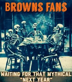 Browns fans waiting for next year. I will faithfully keep waiting! Go Browns, Browns Fans, Nfl Memes, Football Memes, Sport Football, Got Married, Getting Married, Funny Ghetto Memes, Browns Memes