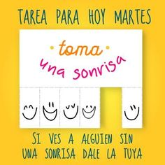 Tarea para hoy martes: toma una sonrisa y si ves a alguien sin una sonrisa dale la tuya. Good Day Quotes, Daily Quotes, Quote Of The Day, Spanish Posters, Spanish Quotes, Spanish Memes, Take A Smile, Mr Wonderful, Spanish Classroom