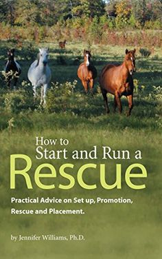 """""""How to Start and Run a Rescue"""" by Jennifer Williams gives the animal lovers the information needed to start and run an animal rescue."""