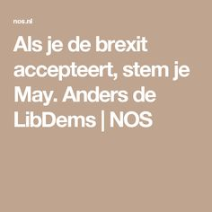 Als je de brexit accepteert, stem je May. Anders de LibDems | NOS