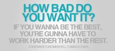 Work harder to be the best!