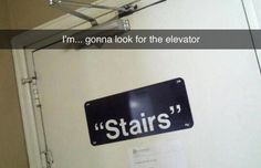 """Thanks for the offer, """"stairs,"""" but I think I'll look for the elevator. Not the """"elevator,"""" but the elevator. No quotation marks. Quotation marks make me nervous."""