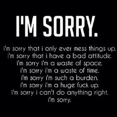 Im Sorry I Mess Everything Up sad sad quotes sorry quotes for her sorry quotes for him sorry quotes for friends sorry quotes to share i am sorry quotes im sorry quotes sorry love quotes Sorry Quotes, True Quotes, Qoutes, Suicide Quotes, Depression Quotes, Love Quotes For Her, Deep Thoughts, Quotations, Thoughts