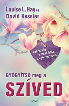 Louise L. Hay, David Kessler: Gyógyítsd meg a szíved Grief, Spirituality, David, Let It Be, Reading, Bookshelves, Bookcases, Spiritual
