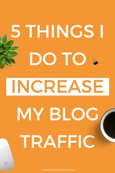 5 Things I Do To Increase My Blog Traffic — Strategist Cafe