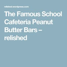 The Famous School Cafeteria Peanut Butter Bars – relished