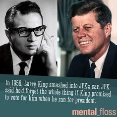 Larry King and JFK make a campaign deal.  54 Fantastic Facts for National Trivia Day | Mental Floss