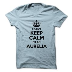 I cant keep calm Im an AURELIA T Shirts, Hoodies. Check price ==► https://www.sunfrog.com/Names/I-cant-keep-calm-Im-an-AURELIA-18211186-Guys.html?41382 $19