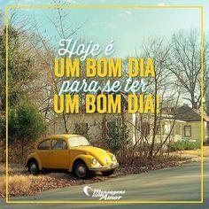 Hoje é um bom dia para se ter um bom dia. #mensagenscomamor #bomdia #frases