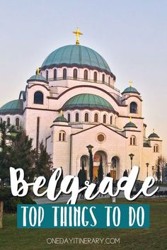 Belgrade, Serbia - Top things to do and Best Sight to Visit on a Short Stay
