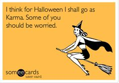 halloween-karma-funny.jpg Loved and pinned by www.downdogboutique.com