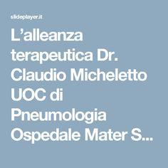 L'alleanza terapeutica Dr. Claudio Micheletto UOC di Pneumologia Ospedale Mater Salutis Legnago – VR claudio.micheletto@aulsslegnago.it L'informazione. - ppt…