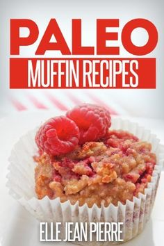 Paleo Muffin Recipes: Mouthwatering Muffin Recipes For  Paleo, Celiac & Gluten Free Diets.(Simple Paleo Recipe Series  by Elle Jean Pierre @Amy Blandford.cm
