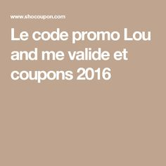 Le code promo Lou and me valide et coupons 2016