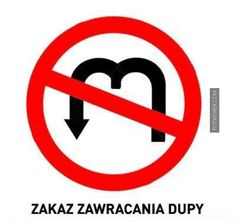 zakaz zawracania dupy - do not bother my ass, please :D