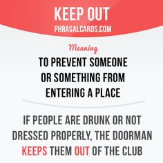 """Keep out"" means ""to prevent someone or something from entering a place"". Example: If people are drunk or not dressed properly, the doorman keeps them out of the club. Get our apps for learning English: learzing.com"