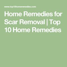 Home Remedies for Scar Removal | Top 10 Home Remedies