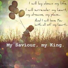 ''Eu darei a minha vida. Eu entregarei meu coração, meus sonhos meus planos...E eu amarei a ti com todo o meu coração... Meu Salvador, meu Rei.'' #JesusCristo #Rei #Savador
