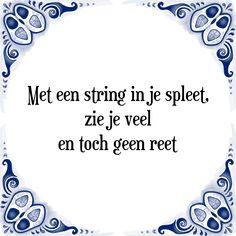 Met een string in je spleet, zie je veel en toch geen reet - Bekijk of bestel deze Tegel nu op Tegelspreuken.nl