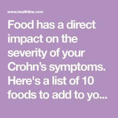 Food has a direct impact on the severity of your Crohn's symptoms. Here's a list of 10 foods to add to your diet for easy digestion during a flare-up.