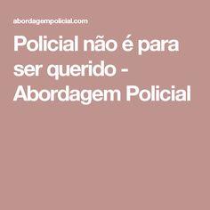 Policial não é para ser querido - Abordagem Policial