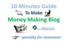 How to start a blog, How to make money from blog, steps to make a money making blog or website