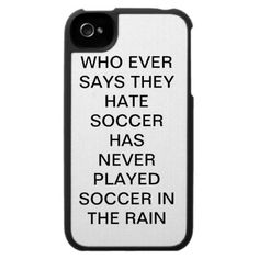 Plating soccer in the rain is one of the best things ever! SOCCER QUOTES iPhone 4 CASE