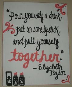 I needed this today!!!    Elizabeth Taylor Painted Canvas Quote