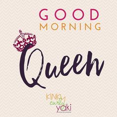 Good Morning to you you and especially YOU! Tag a Queen to wish them a good morning!