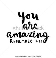 You are amazing, remember that card. Hand drawing ink lettering vector art, modern brush calligraphy motivational poster with white background.