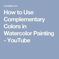 How to Use Complementary Colors in Watercolor Painting - YouTube