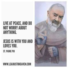 Padre Pio for the Catholic worry-wort. Religion Catolica, Catholic Religion, Catholic Quotes, Catholic Prayers, Catholic Saints, Religious Quotes, Roman Catholic, Catholic Priest, Virgin Mary