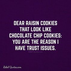 Dear raisin cookies that look like chocolate chip: You're the reason I have trust issues. #rebel #rebels