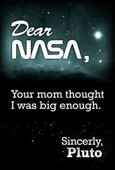 Youll always be a planet to me...science humor gotta love it!