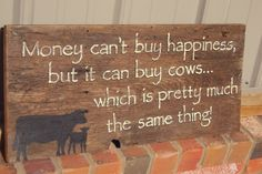 Money can't buy happiness, cows sign - Custom with YOUR BRAND - approx x Cattle, money sign. Rustic Signs, Wooden Signs, Fundo Pink, Money Sign, Show Cattle, Money Cant Buy Happiness, Sign Quotes, Cow Quotes, Farm Signs