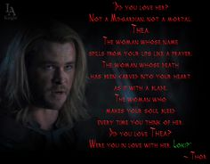One of my favorite quotes from Thor in chapter 9 of my Loki fic. My beta said she might have to make a meme of it because it was so sad beautiful. Her words. =)