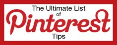 The Ultimate List of Pinterest Tips: great info, some I know and some I *gasp* actually didn't! :)