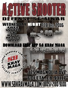 ACTIVE SHOOTER SEMINAR 2/3/16: FREE WITH OUR SB KRAV MAGA APP, or $49 to join: https://clients.mindbodyonline.com/classic/ws?studioid=24219&stype=-8&sTG=23&sVT=39&sView=day&sLoc=1