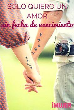 Solo quiero un #amor sin fecha de vencimiento. #Frases