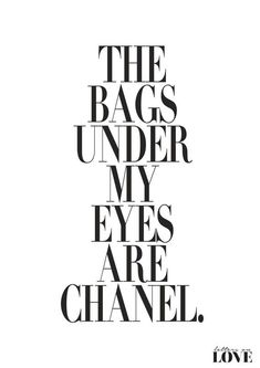 Quotes for Fun QUOTATION – Image : As the quote says – Description Meilleures Citations De Mode & Des Créateurs : The Bags Under My Eyes Are Chanel Fashion Poster by lettersonlove Sharing is love, sharing is everything Quotes To Live By, Me Quotes, Motivational Quotes, Inspirational Quotes, Style Quotes, Faith Quotes, Qoutes, The Words, Funny Beauty Quotes