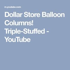 Dollar Store Balloon Columns! Triple-Stuffed - YouTube