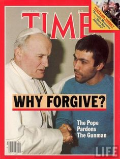 "Pope John Paul II  He has taught me the power of forgiveness.  A deranged man named Agca tried to assassinate him in 1981. Following the shooting, Pope John Paul II asked people to ""pray for my brother (the assassin) … whom I have sincerely forgiven.""In 1983, he and Ağca met and spoke privately at the prison where Ağca was being held. The Pope was also in touch with Ağca's family over the years, meeting his mother in 1987 and his brother a decade later."